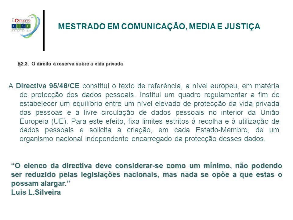 MESTRADO EM COMUNICAÇÃO, MEDIA E JUSTIÇA §2.3. O direito à reserva sobre a vida privada A Directiva 95/46/CE constitui o texto de referência, a nível