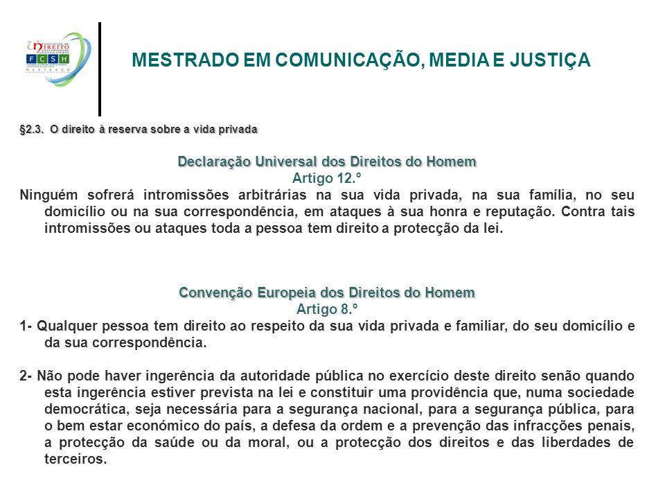 MESTRADO EM COMUNICAÇÃO, MEDIA E JUSTIÇA §2.3. O direito à reserva sobre a vida privada Declaração Universal dos Direitos do Homem Artigo 12.º Ninguém