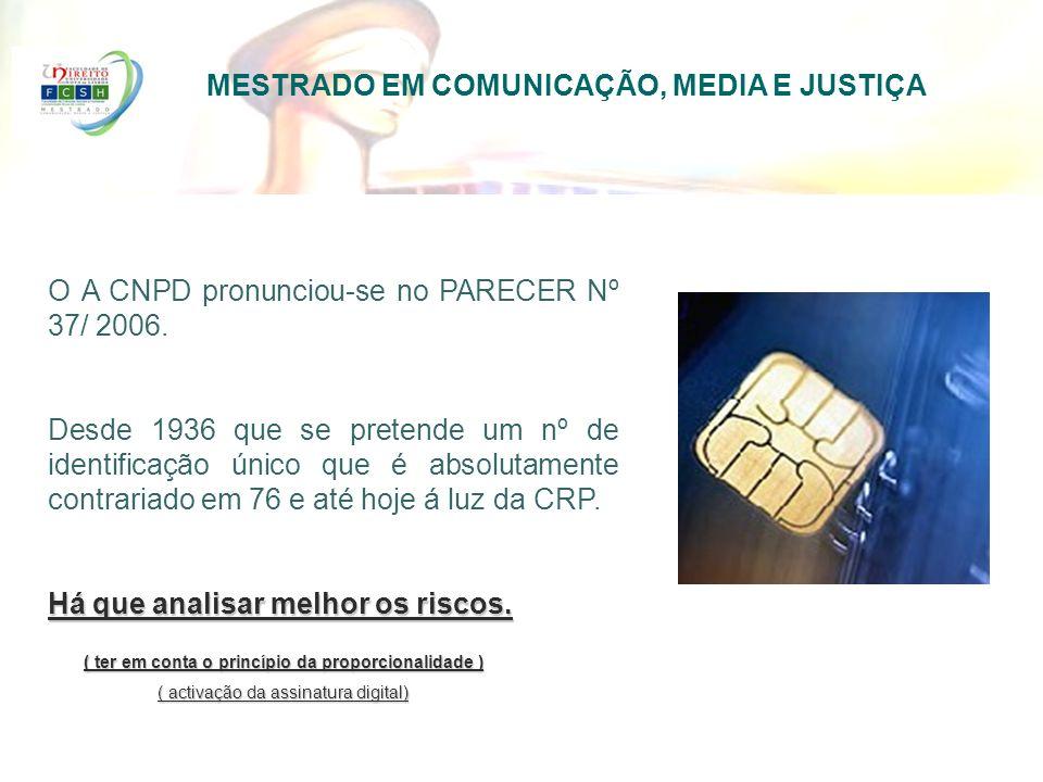 MESTRADO EM COMUNICAÇÃO, MEDIA E JUSTIÇA O A CNPD pronunciou-se no PARECER Nº 37/ 2006. Desde 1936 que se pretende um nº de identificação único que é