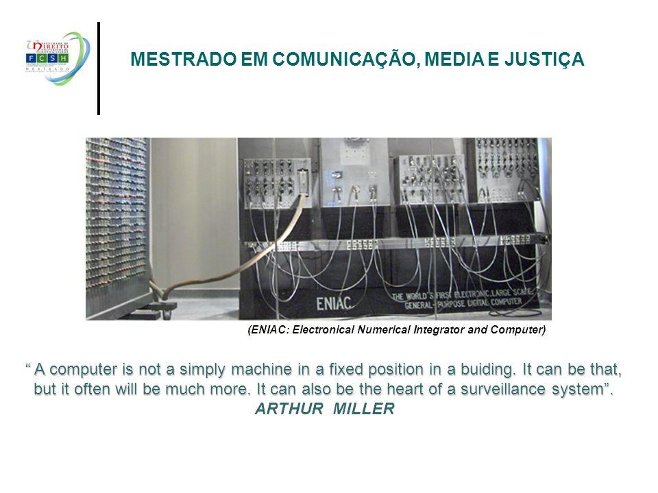 (ENIAC: Electronical Numerical Integrator and Computer) MESTRADO EM COMUNICAÇÃO, MEDIA E JUSTIÇA A computer is not a simply machine in a fixed positio
