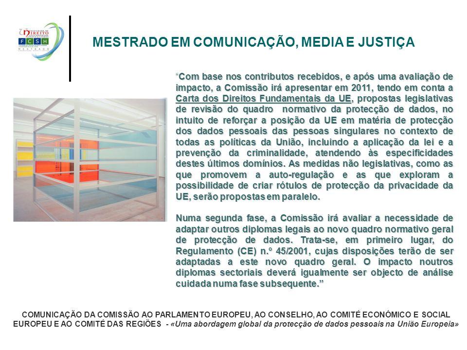 MESTRADO EM COMUNICAÇÃO, MEDIA E JUSTIÇA Com base nos contributos recebidos, e após uma avaliação de impacto, a Comissão irá apresentar em 2011, tendo