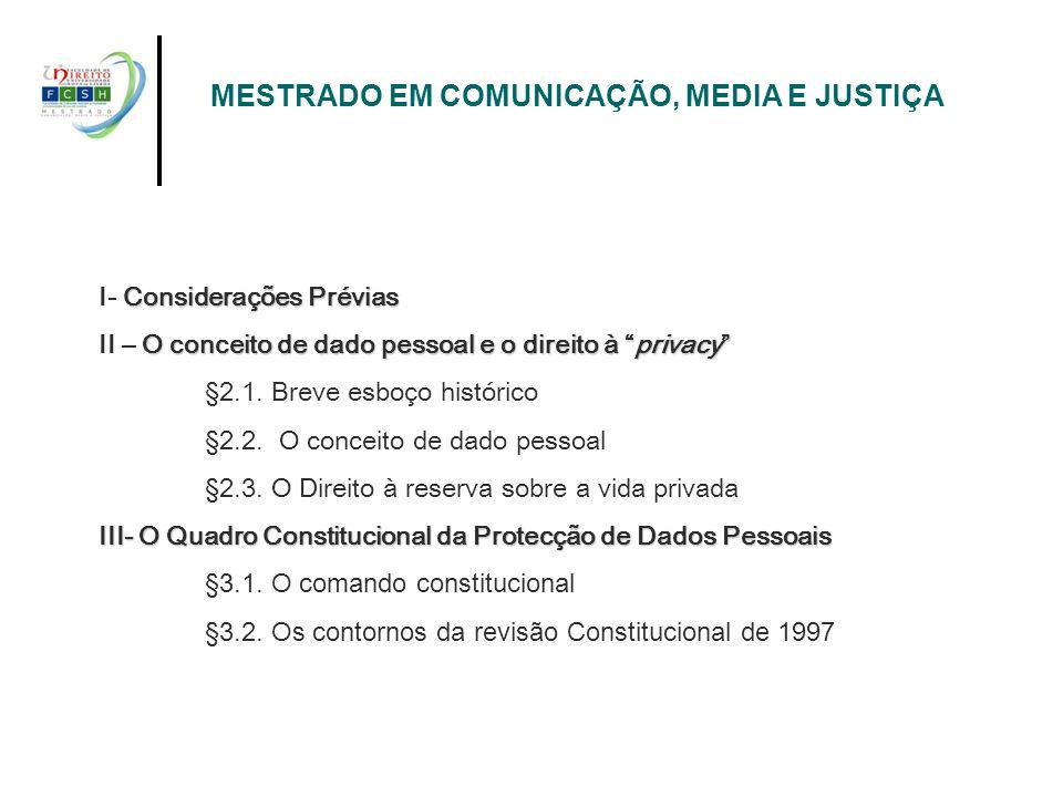 Considerações Prévias I- Considerações Prévias O conceito de dado pessoal e o direito à privacy II – O conceito de dado pessoal e o direito à privacy