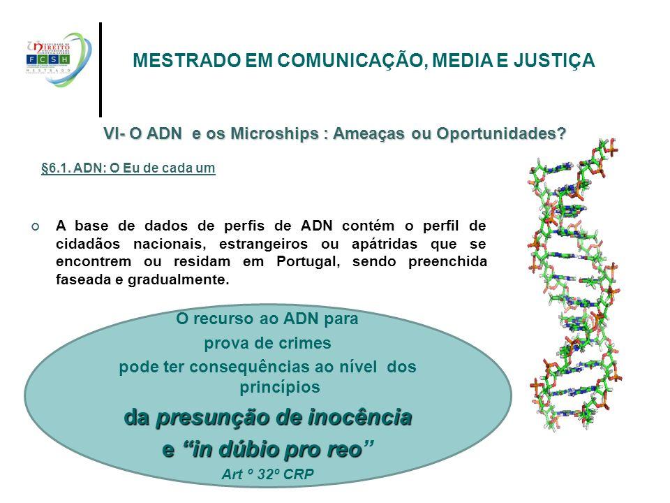 O recurso ao ADN para prova de crimes pode ter consequências ao nível dos princípios da presunção de inocência e in dúbio pro reo Art º 32º CRP MESTRA