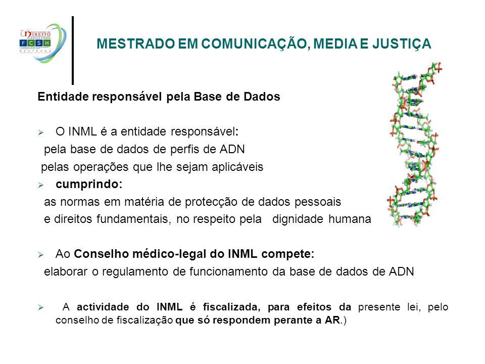 Entidade responsável pela Base de Dados O INML é a entidade responsável: pela base de dados de perfis de ADN pelas operações que lhe sejam aplicáveis