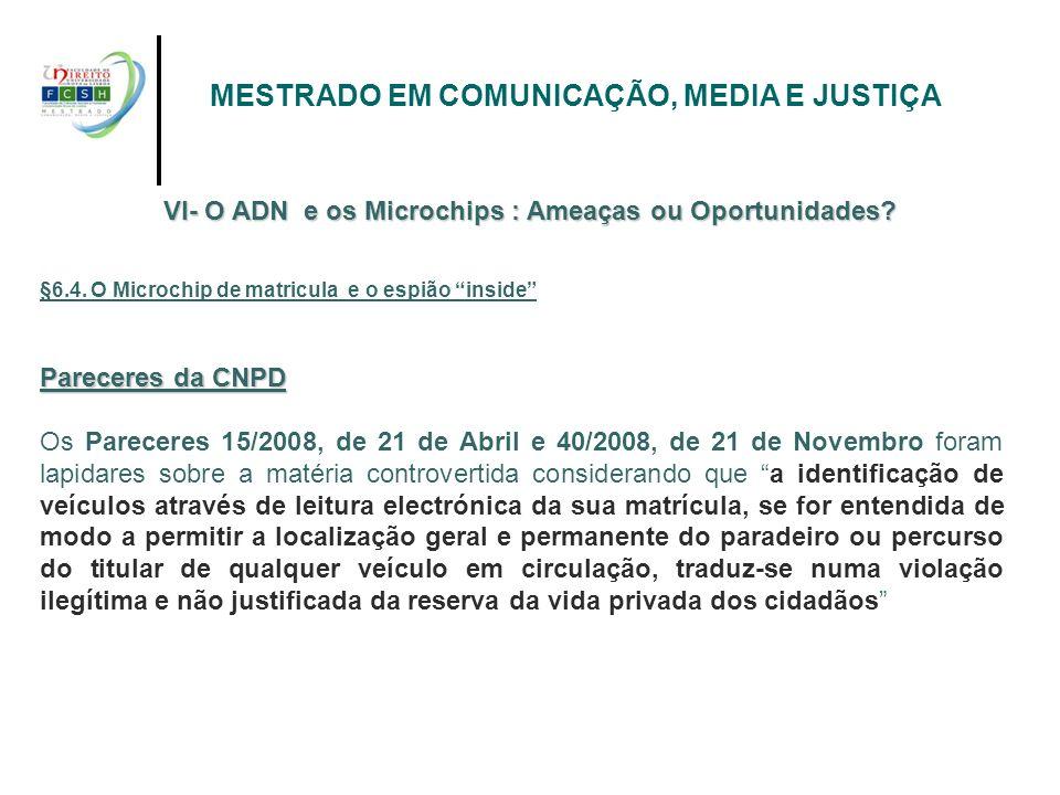 MESTRADO EM COMUNICAÇÃO, MEDIA E JUSTIÇA Pareceres da CNPD Os Pareceres 15/2008, de 21 de Abril e 40/2008, de 21 de Novembro foram lapidares sobre a m
