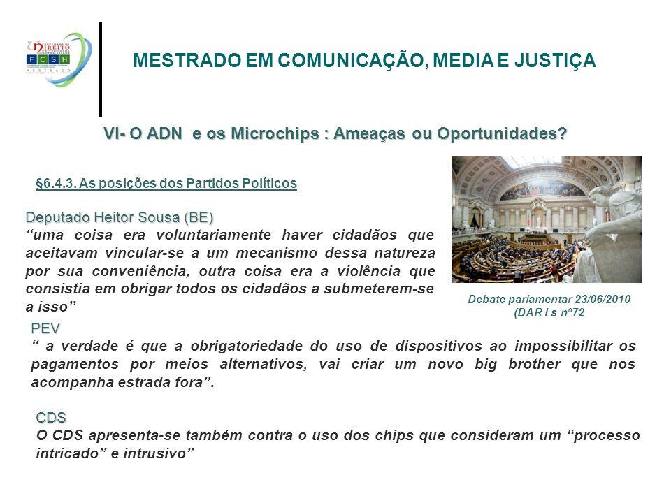 MESTRADO EM COMUNICAÇÃO, MEDIA E JUSTIÇA VI- O ADN e os Microchips : Ameaças ou Oportunidades? §6.4.3. As posições dos Partidos Políticos Deputado Hei