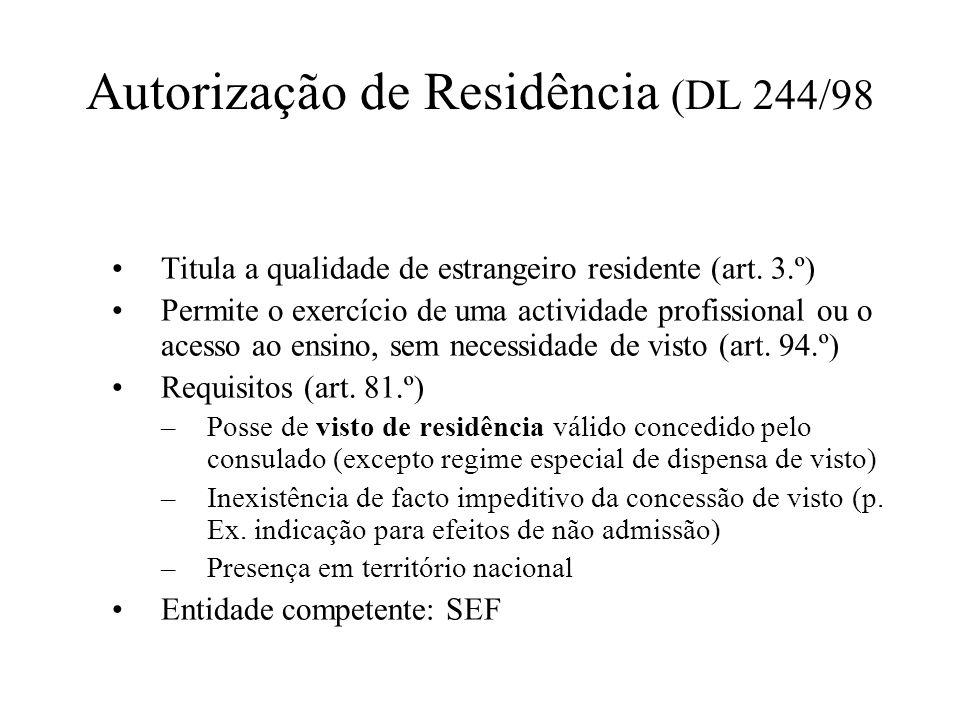 Autorização de Residência (DL 244/98 Titula a qualidade de estrangeiro residente (art. 3.º) Permite o exercício de uma actividade profissional ou o ac