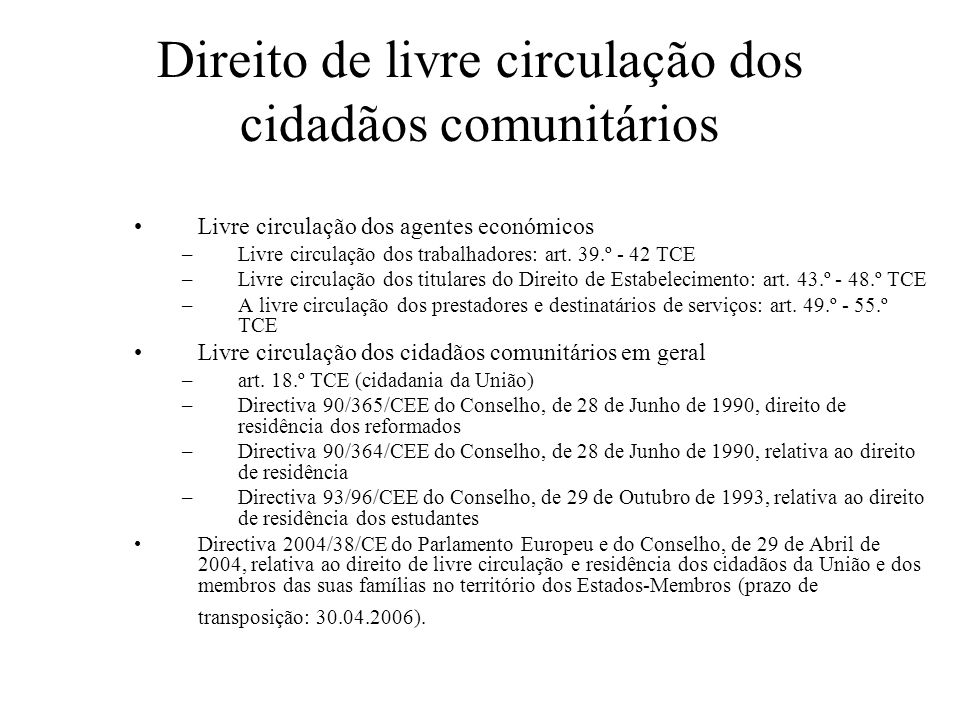 Direito de livre circulação dos cidadãos comunitários Livre circulação dos agentes económicos –Livre circulação dos trabalhadores: art. 39.º - 42 TCE