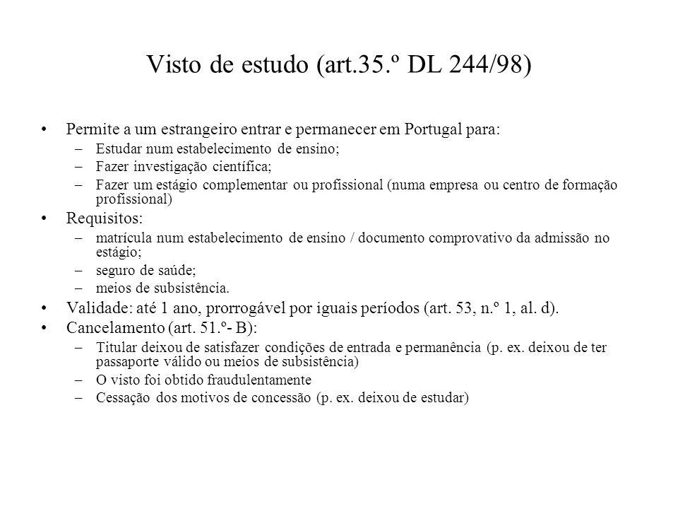 Visto de estudo (art.35.º DL 244/98) Permite a um estrangeiro entrar e permanecer em Portugal para: –Estudar num estabelecimento de ensino; –Fazer inv