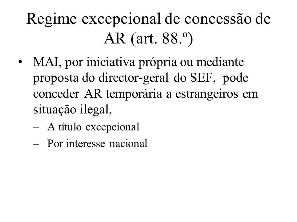 Regime excepcional de concessão de AR (art. 88.º) MAI, por iniciativa própria ou mediante proposta do director-geral do SEF, pode conceder AR temporár