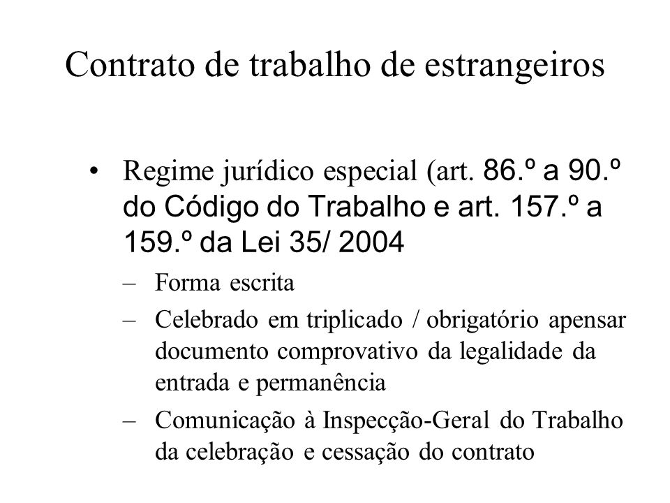 Contrato de trabalho de estrangeiros Regime jurídico especial (art. 86.º a 90.º do Código do Trabalho e art. 157.º a 159.º da Lei 35/ 2004 –Forma escr