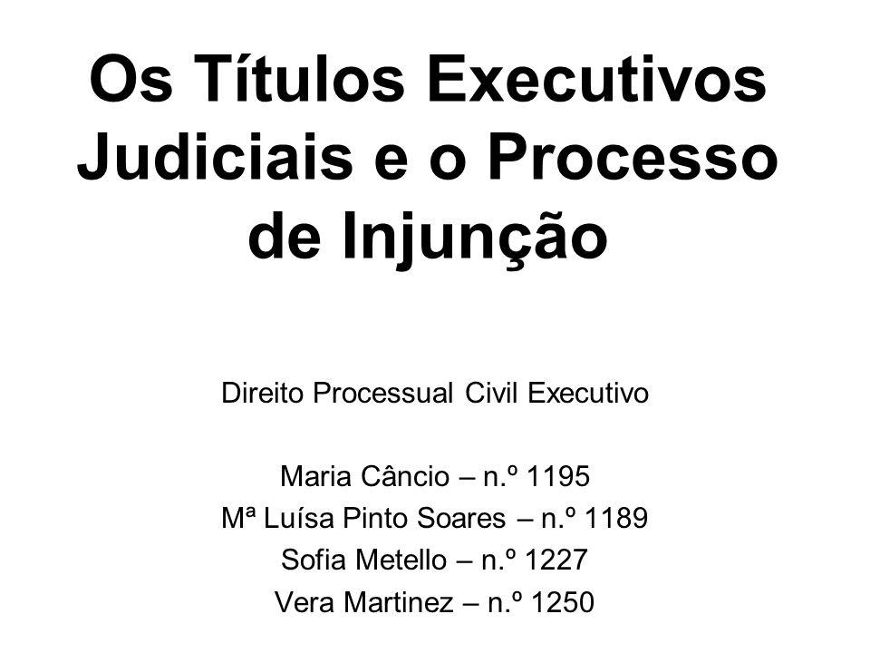 Natureza e Função do Título Executivo Títulos Executivos Judiciais: – Sentenças condenatórias – Despachos condenatórios – Decisões arbitrais – Sentenças proferidas por Tribunais Estrangeiros – Decisões proferidas em Processo Europeu para acções de pequeno montante Processo de Injunção