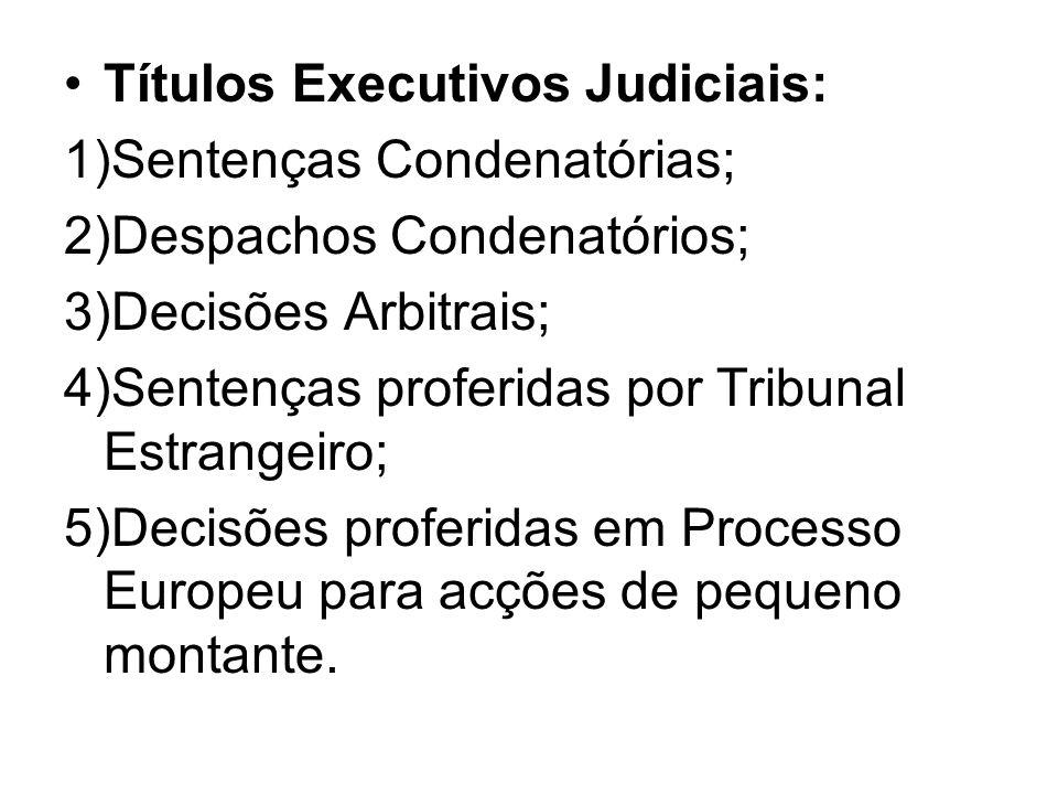 Títulos Executivos Judiciais: 1)Sentenças Condenatórias; 2)Despachos Condenatórios; 3)Decisões Arbitrais; 4)Sentenças proferidas por Tribunal Estrange