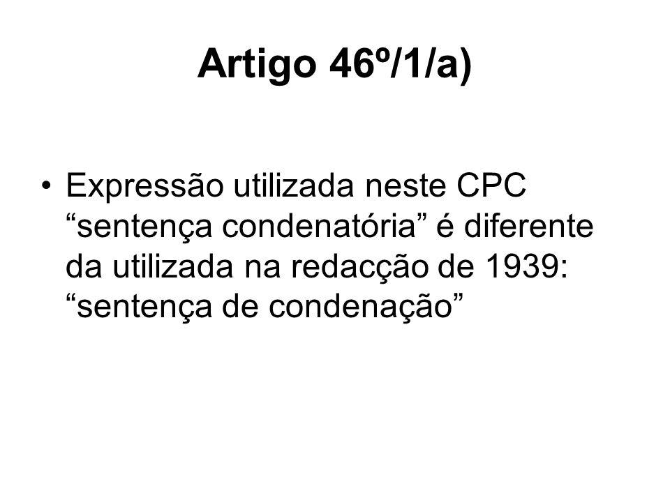 Artigo 46º/1/a) Expressão utilizada neste CPC sentença condenatória é diferente da utilizada na redacção de 1939: sentença de condenação