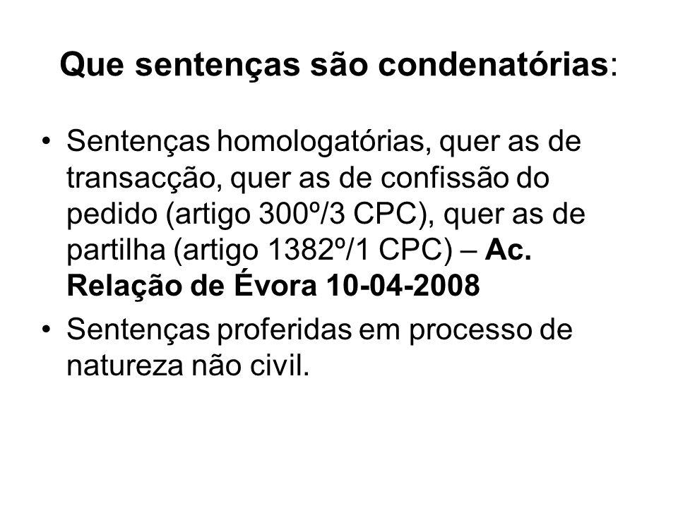 Que sentenças são condenatórias: Sentenças homologatórias, quer as de transacção, quer as de confissão do pedido (artigo 300º/3 CPC), quer as de parti