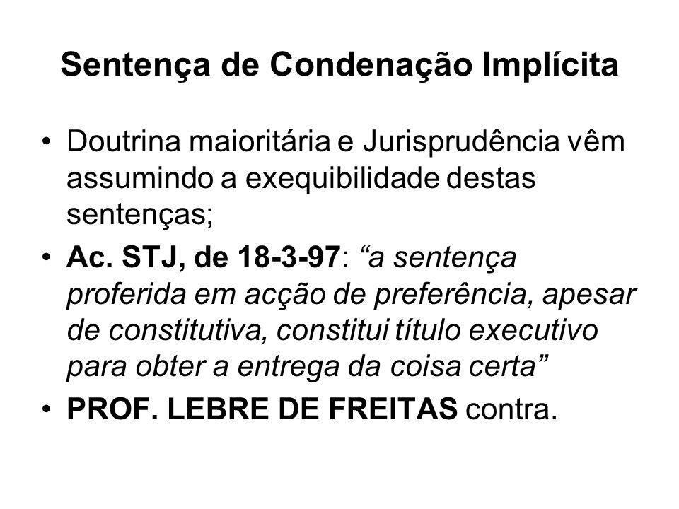 Sentença de Condenação Implícita Doutrina maioritária e Jurisprudência vêm assumindo a exequibilidade destas sentenças; Ac. STJ, de 18-3-97: a sentenç