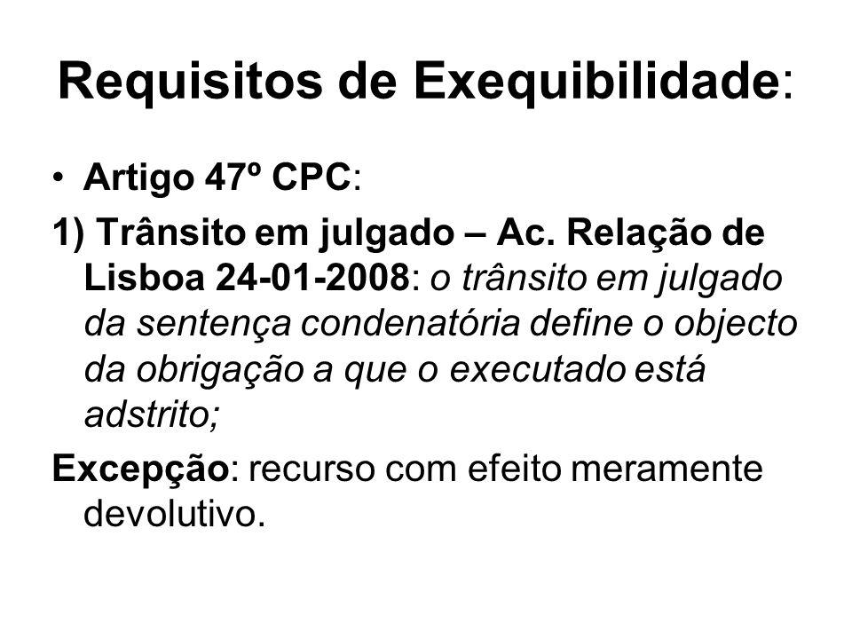 Requisitos de Exequibilidade: Artigo 47º CPC: 1) Trânsito em julgado – Ac. Relação de Lisboa 24-01-2008: o trânsito em julgado da sentença condenatóri