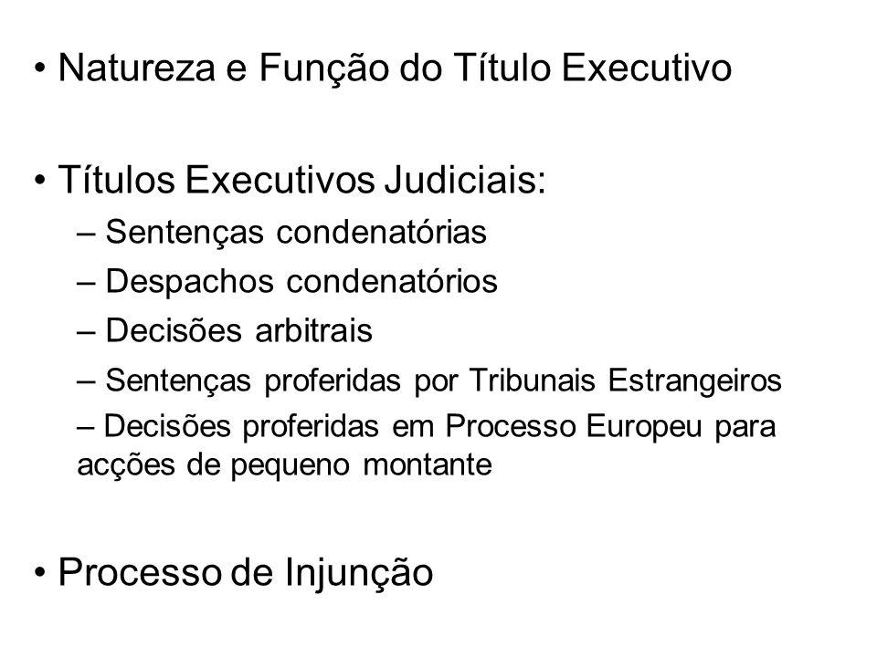 Natureza e Função do Título Executivo Títulos Executivos Judiciais: – Sentenças condenatórias – Despachos condenatórios – Decisões arbitrais – Sentenç