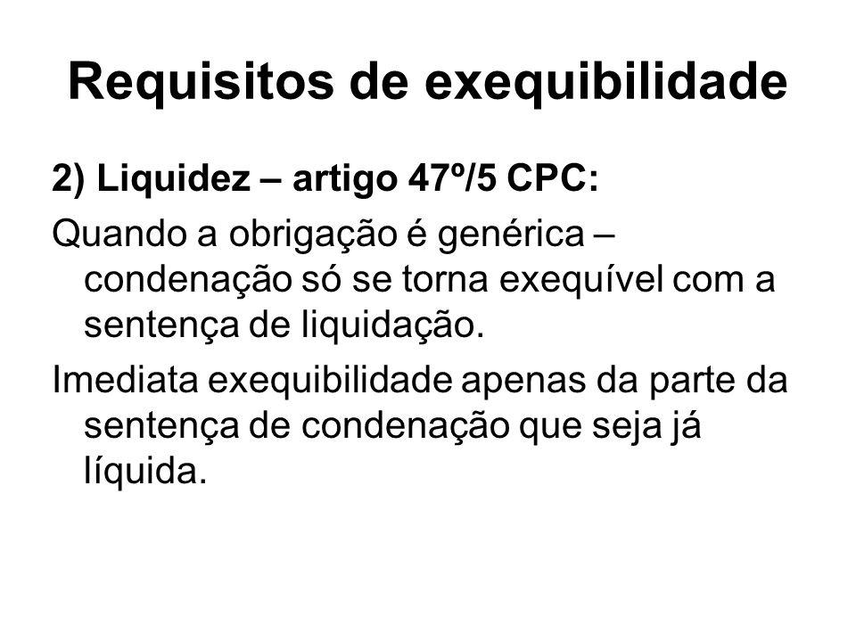 Requisitos de exequibilidade 2) Liquidez – artigo 47º/5 CPC: Quando a obrigação é genérica – condenação só se torna exequível com a sentença de liquid