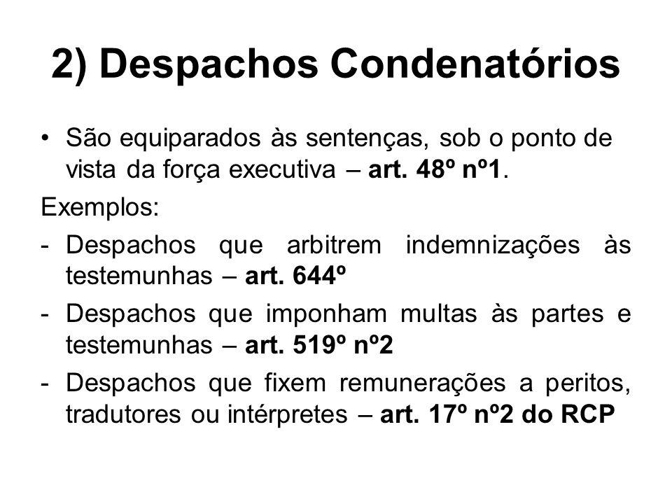 2) Despachos Condenatórios São equiparados às sentenças, sob o ponto de vista da força executiva – art. 48º nº1. Exemplos: -Despachos que arbitrem ind