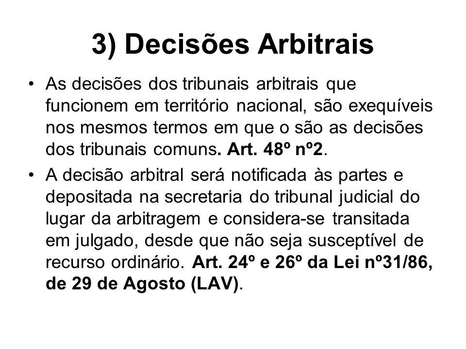 3) Decisões Arbitrais As decisões dos tribunais arbitrais que funcionem em território nacional, são exequíveis nos mesmos termos em que o são as decis