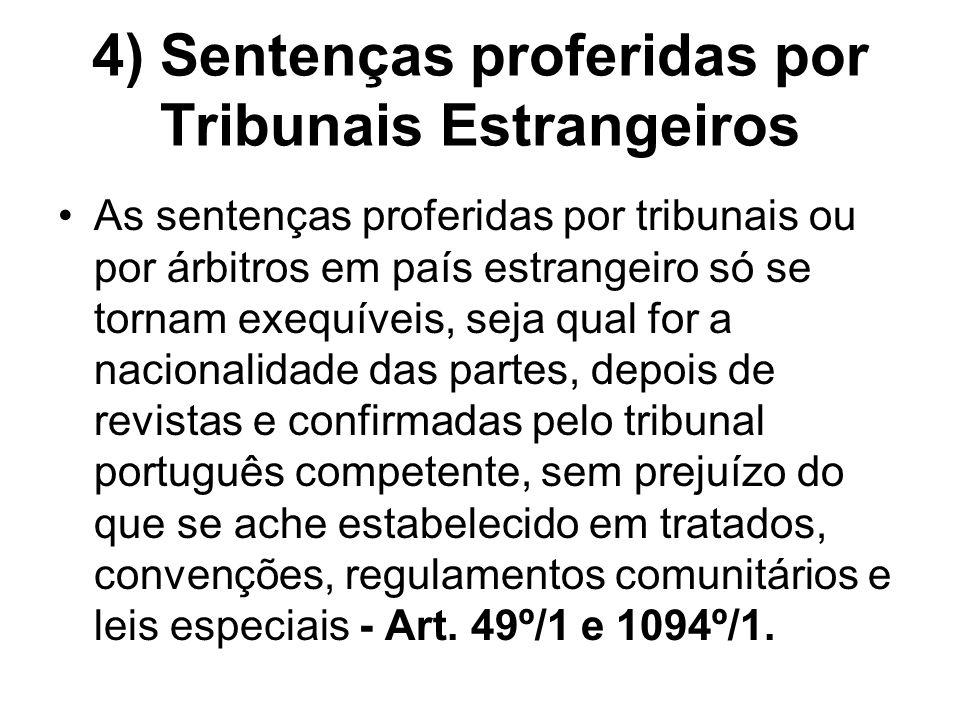 4) Sentenças proferidas por Tribunais Estrangeiros As sentenças proferidas por tribunais ou por árbitros em país estrangeiro só se tornam exequíveis,