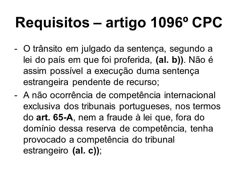 Requisitos – artigo 1096º CPC -O trânsito em julgado da sentença, segundo a lei do país em que foi proferida, (al. b)). Não é assim possível a execuçã
