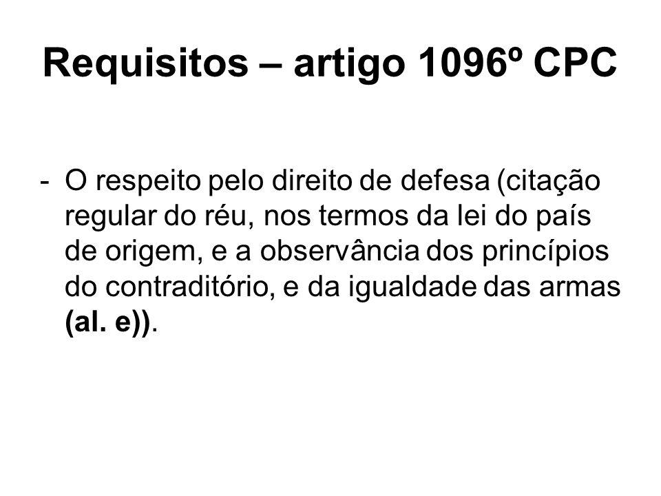 Requisitos – artigo 1096º CPC -O respeito pelo direito de defesa (citação regular do réu, nos termos da lei do país de origem, e a observância dos pri