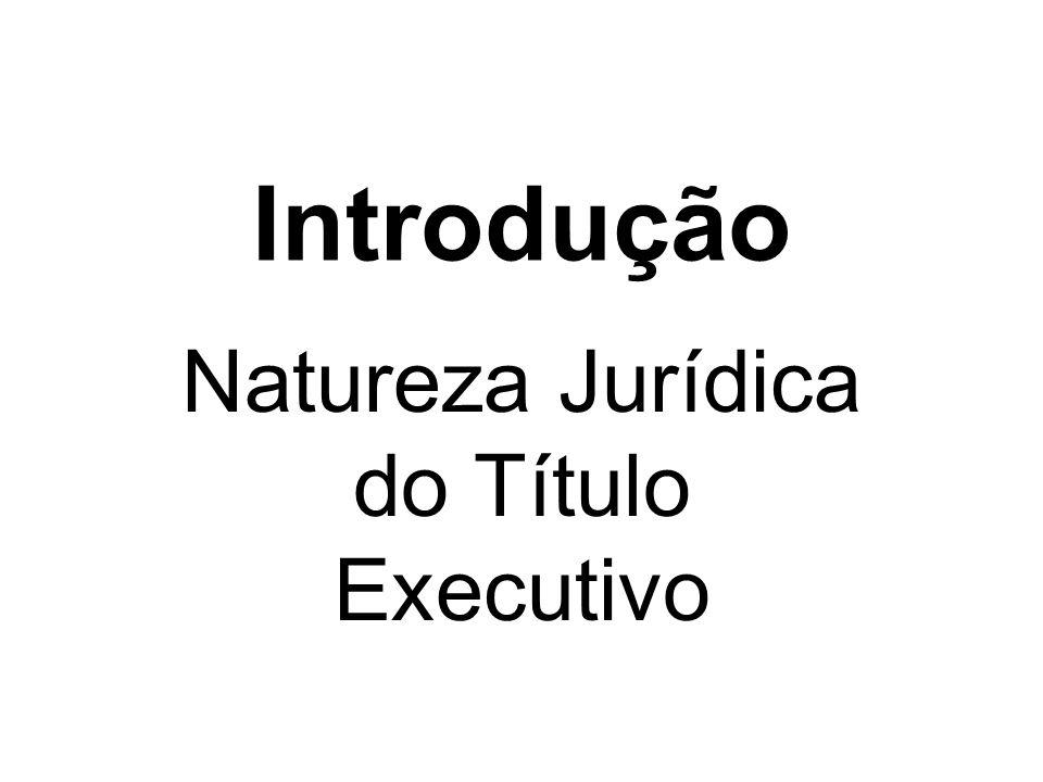 Introdução Natureza Jurídica do Título Executivo