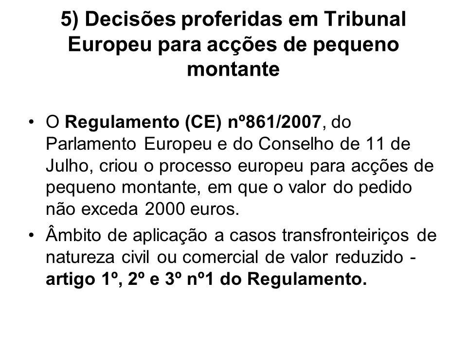 5) Decisões proferidas em Tribunal Europeu para acções de pequeno montante O Regulamento (CE) nº861/2007, do Parlamento Europeu e do Conselho de 11 de