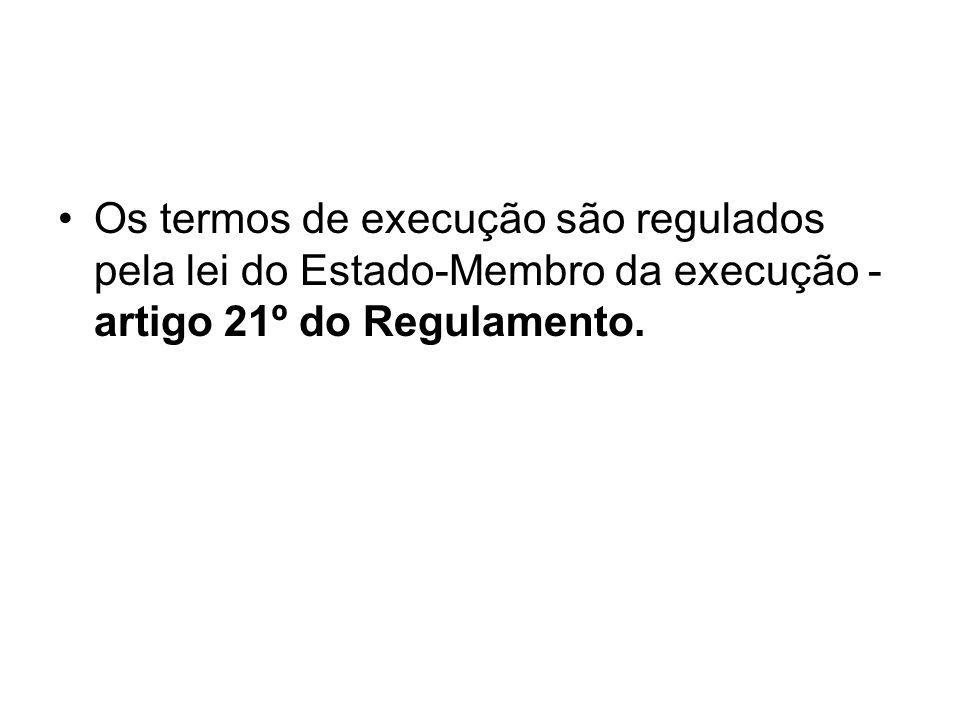 Os termos de execução são regulados pela lei do Estado-Membro da execução - artigo 21º do Regulamento.