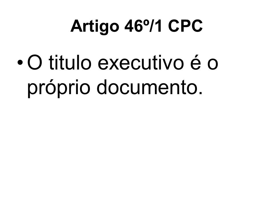 Artigo 46º/1 CPC O titulo executivo é o próprio documento.