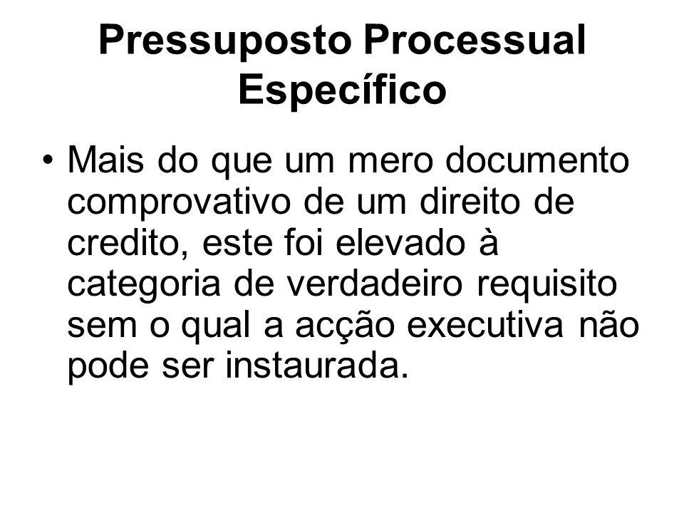Pressuposto Processual Específico Mais do que um mero documento comprovativo de um direito de credito, este foi elevado à categoria de verdadeiro requ