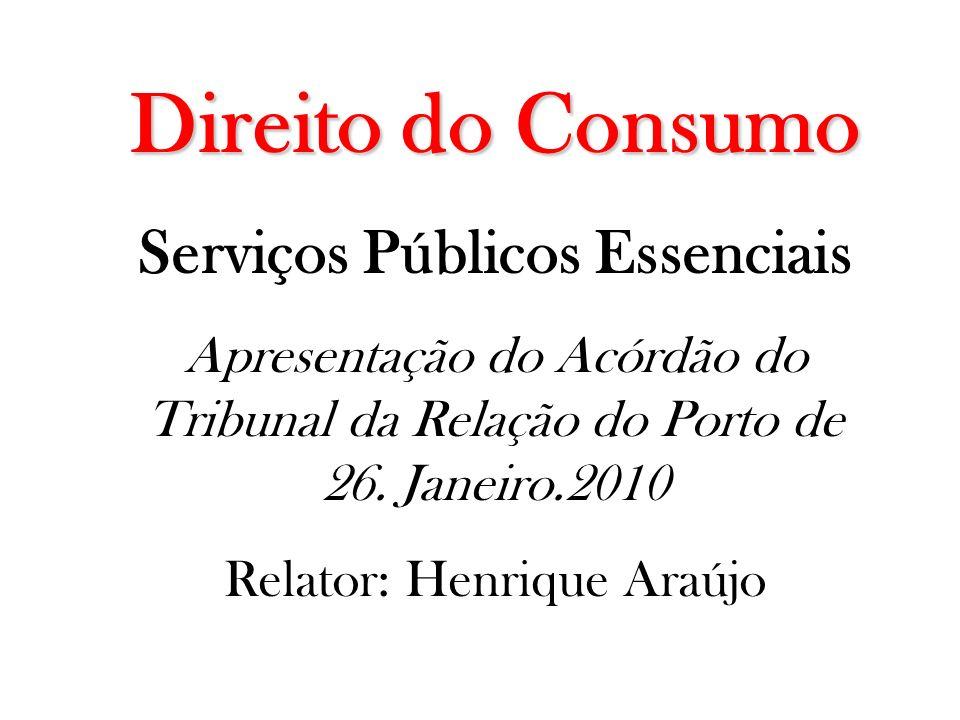 Direito do Consumo Serviços Públicos Essenciais Apresentação do Acórdão do Tribunal da Relação do Porto de 26. Janeiro.2010 Relator: Henrique Araújo