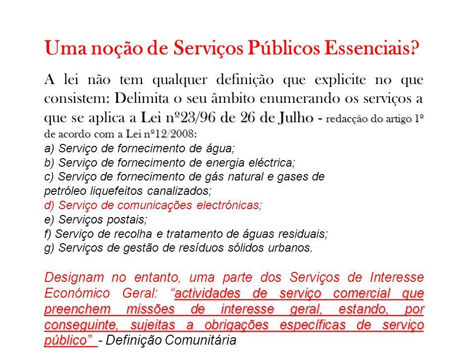 Uma noção de Serviços Públicos Essenciais? Lei nº23/96 de 26 de Julho - redacção do artigo 1º de acordo com a Lei nº12/2008: A lei não tem qualquer de