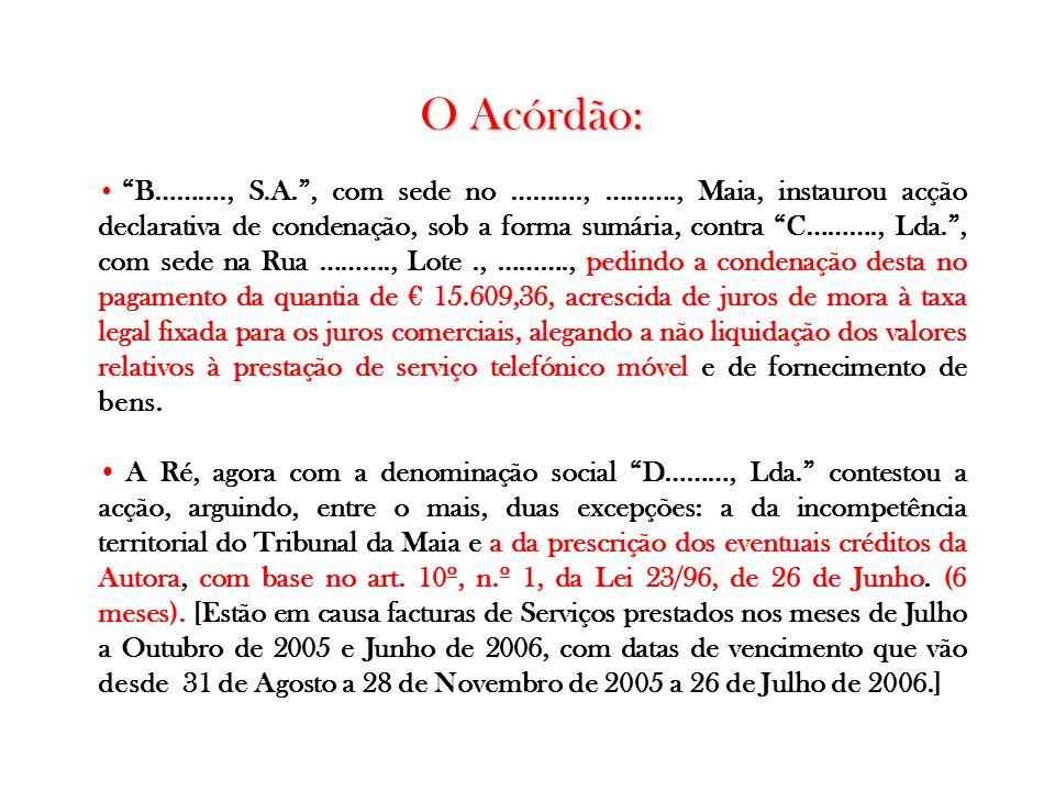 O Acórdão: B………., S.A., com sede no ………., ………., Maia, instaurou acção declarativa de condenação, sob a forma sumária, contra C………., Lda., com sede na