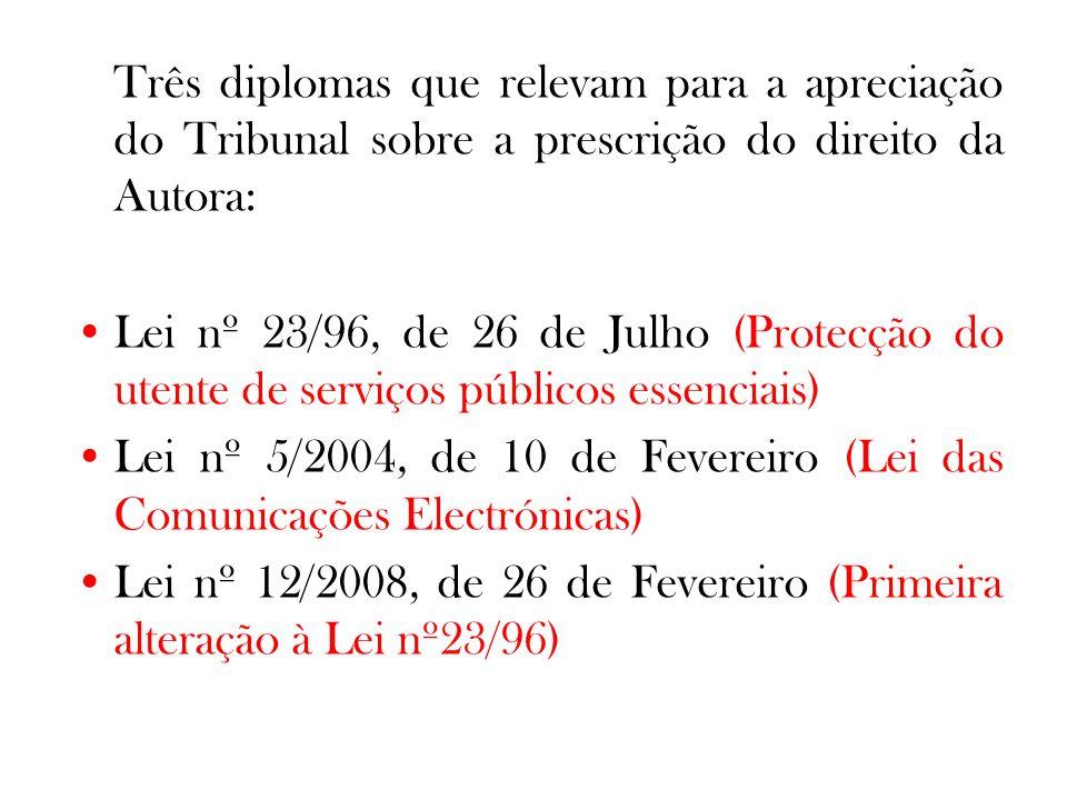 Três diplomas que relevam para a apreciação do Tribunal sobre a prescrição do direito da Autora: Lei nº 23/96, de 26 de Julho (Protecção do utente de