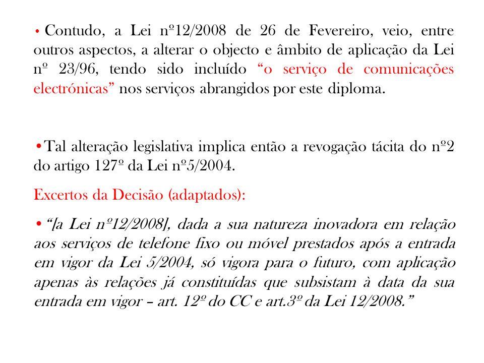Contudo, a Lei nº12/2008 de 26 de Fevereiro, veio, entre outros aspectos, a alterar o objecto e âmbito de aplicação da Lei nº 23/96, tendo sido incluí