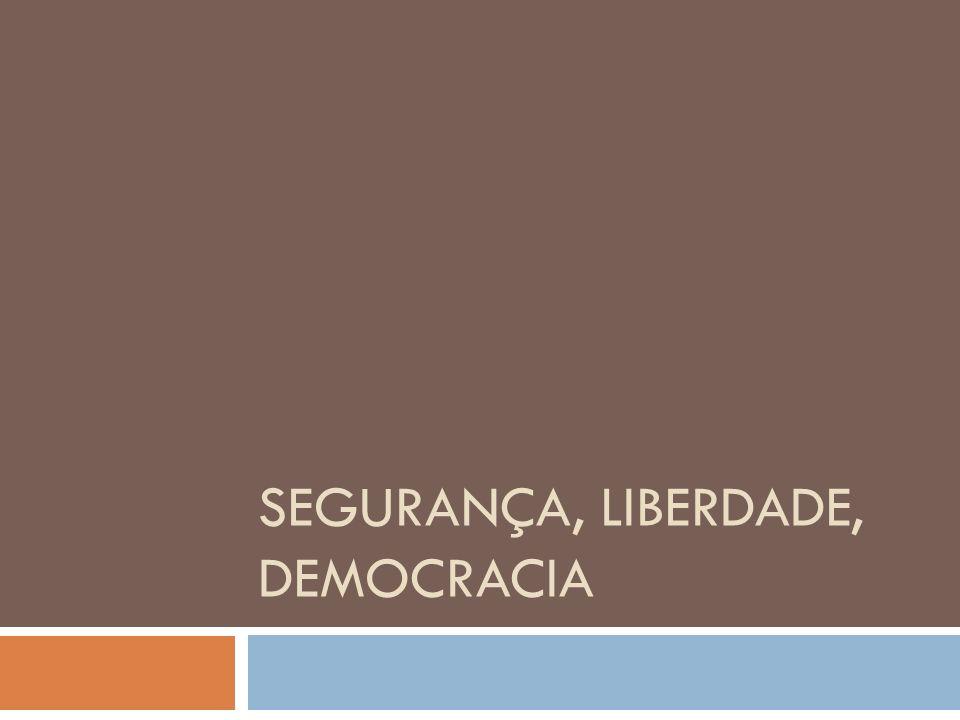 SEGURANÇA, LIBERDADE, DEMOCRACIA
