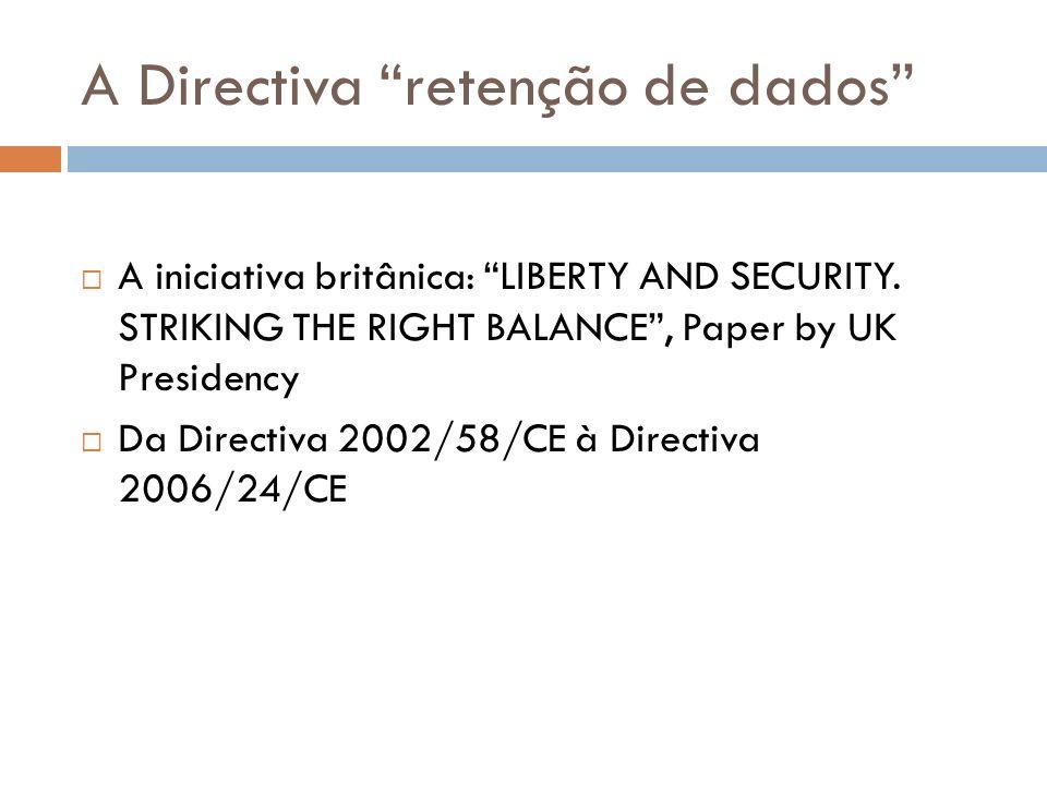 A Directiva retenção de dados A iniciativa britânica: LIBERTY AND SECURITY. STRIKING THE RIGHT BALANCE, Paper by UK Presidency Da Directiva 2002/58/CE