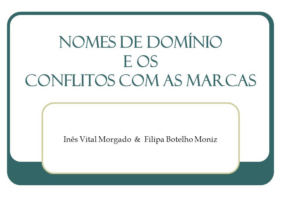 Nomes de Domínio e OS CONFLITOS COM AS Marcas Inês Vital Morgado & Filipa Botelho Moniz
