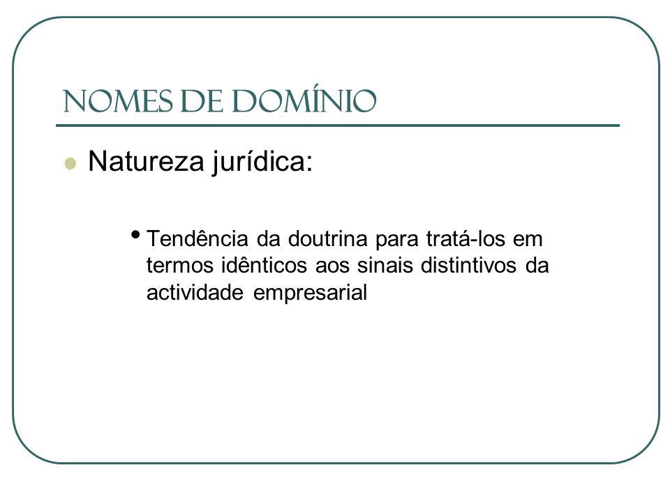Nomes de Domínio Natureza jurídica: Tendência da doutrina para tratá-los em termos idênticos aos sinais distintivos da actividade empresarial