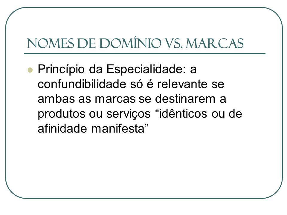Nomes de Domínio vs. Marcas Princípio da Especialidade: a confundibilidade só é relevante se ambas as marcas se destinarem a produtos ou serviços idên