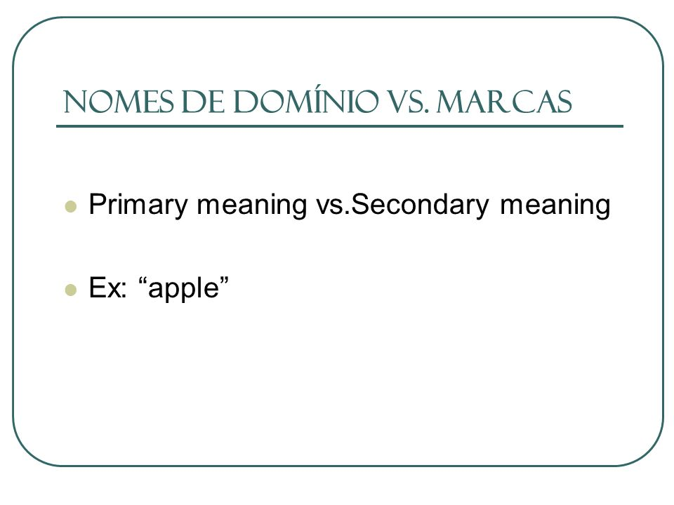 Nomes de domínio vs. Marcas Primary meaning vs.Secondary meaning Ex: apple