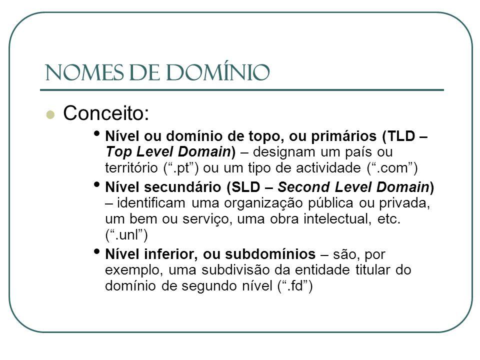Nomes de Domínio Conceito: Nível ou domínio de topo, ou primários (TLD – Top Level Domain) – designam um país ou território (.pt) ou um tipo de activi