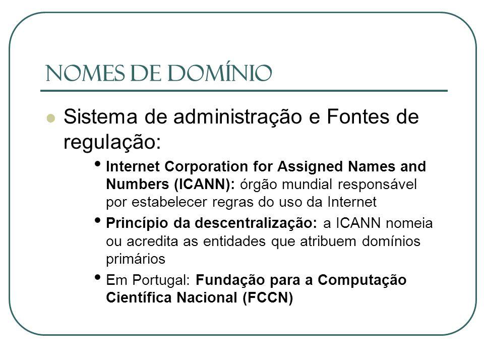 Nomes de Domínio Sistema de administração e Fontes de regulação: Internet Corporation for Assigned Names and Numbers (ICANN): órgão mundial responsáve