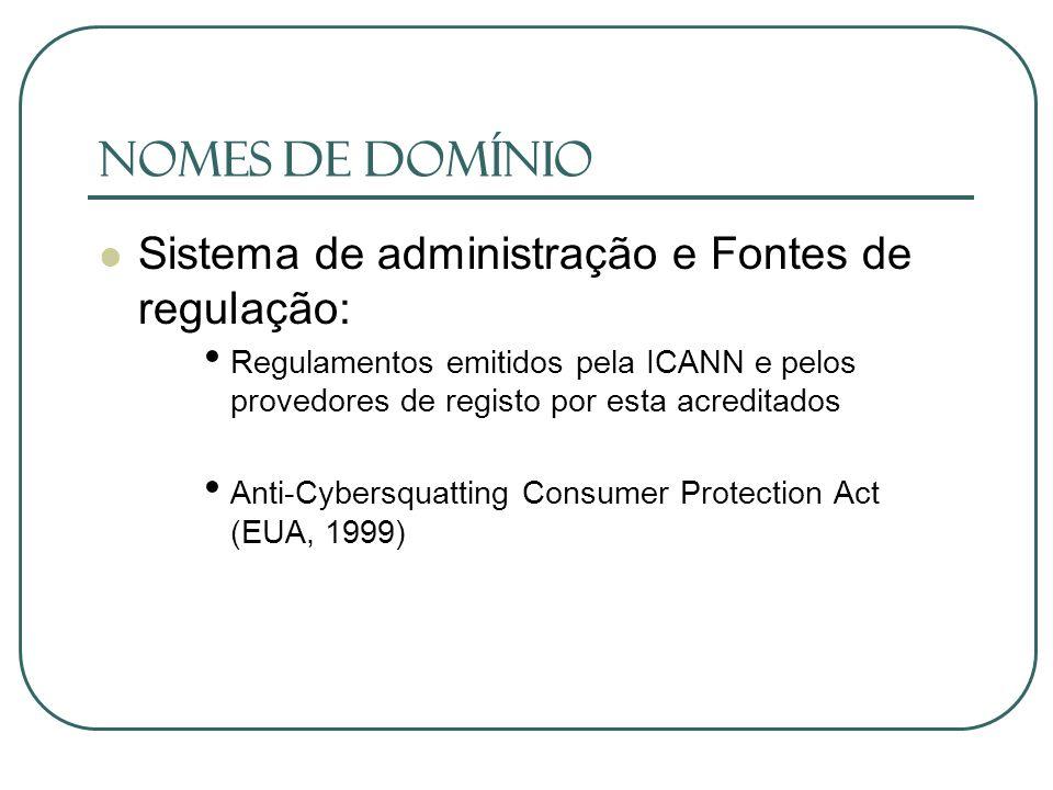 Nomes de Domínio Sistema de administração e Fontes de regulação: Regulamentos emitidos pela ICANN e pelos provedores de registo por esta acreditados A