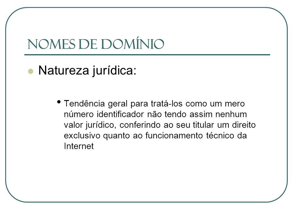 Nomes de Domínio Natureza jurídica: Tendência geral para tratá-los como um mero número identificador não tendo assim nenhum valor jurídico, conferindo