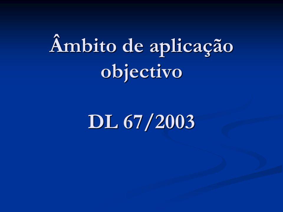 Âmbito de aplicação objectivo DL 67/2003