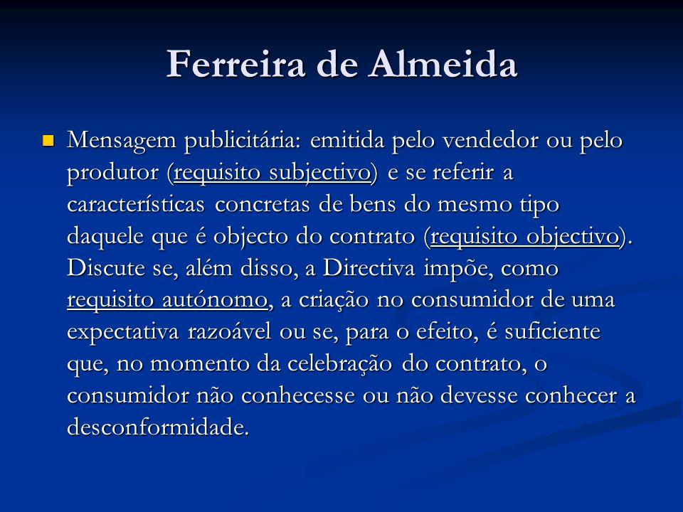 Ferreira de Almeida Mensagem publicitária: emitida pelo vendedor ou pelo produtor (requisito subjectivo) e se referir a características concretas de bens do mesmo tipo daquele que é objecto do contrato (requisito objectivo).